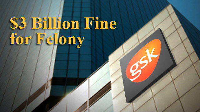 Big Pharma Crimes: $3 Billion Fine for Felony, Medical Bribery, Marketing Manipulations