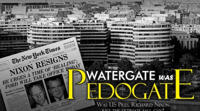 WaterGate was PedoGate; 70% of Top US Officials Compromised
